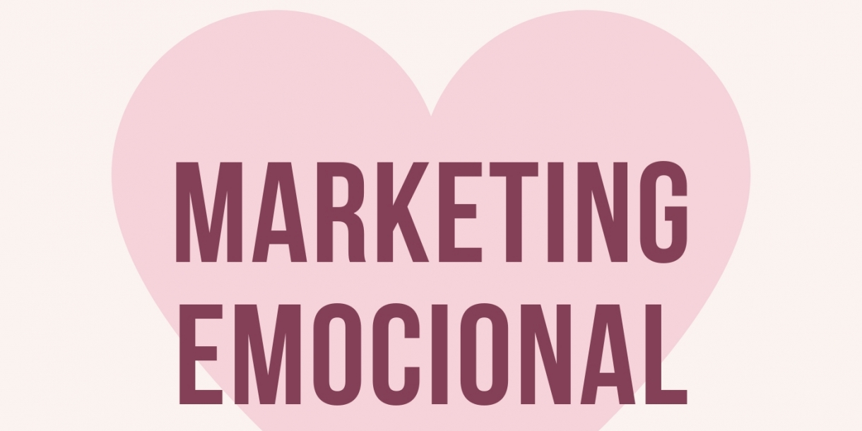El arte de enamorar al consumidor: Marketing emocional.